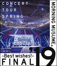 Morning Musume.'19 Concert Tour Hatu - BEST WISHES! - FINAL / Morning Musume.'19
