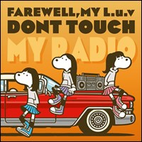 Dont Touch My Radio / FAREWELL. MY L.u.v