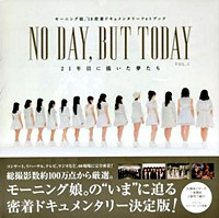 "Morning Musume.'18 Mitchaku Documentary Photo Book ""NO DAY, but TODAY 21 Nen Me Ni Egaita Yume Tachi VOL. 1"" / Tokyo News Tsushinsha"